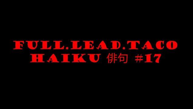 Full.Lead.Taco Haiku #17