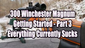 300 Win Mag – Getting Started Part 3