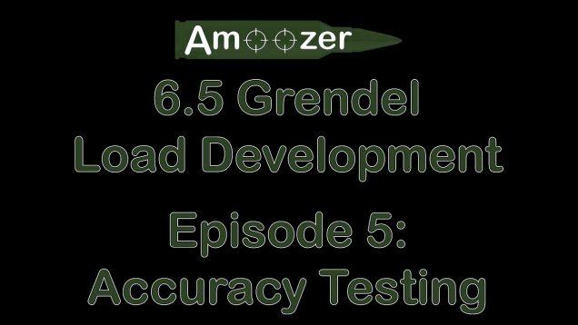 6.5 Grendel Load Development Series – Episode 5 – Accuracy Testing