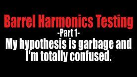 Barrel Harmonics Testing – Part 1