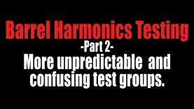 Barrel Harmonics Testing – Part 2