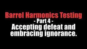 Barrel Harmonics Testing – Part 4
