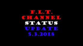 F.L.T. Channel Status Update – Pushing Back Against The Opposition!