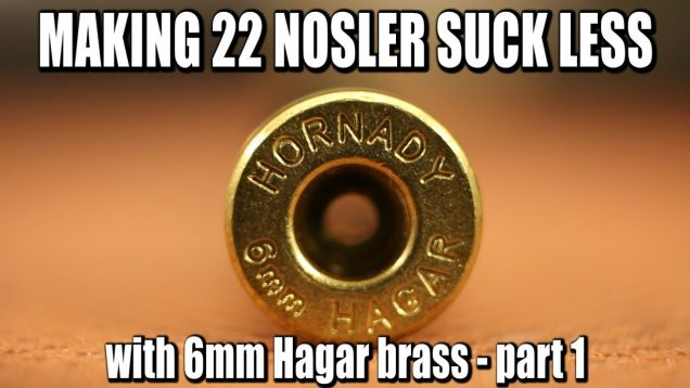 Fixing 22 Nosler – 22 NOSGAR! – Part 1