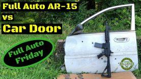 Full Auto AR-15 vs Car Door (Full Auto Friday)