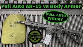 Full Auto AR-15 vs Ceramic Body Armor (Full Auto Friday)