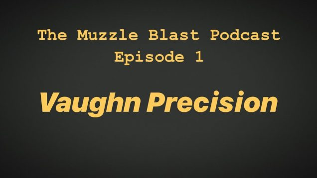 I Started a Podcast! The Muzzle Blast Podcast Ep. 1 Vaughn Precision