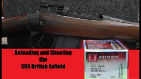 Reloading and Shooting the 303 British Enfield