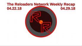 The Reloaders Network Weekly Recap 04.22.18-04.29.18