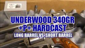 Underwood 340gr +P+ Hardcast .44 Magnum Long Barrel vs. Short Barrel Review