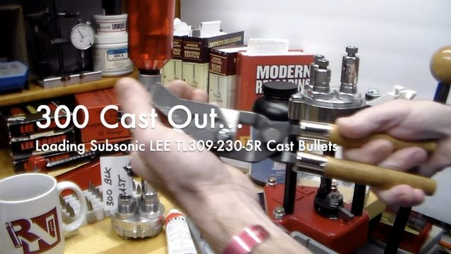 WCChapin | 300 Cast Out – Loading Subsonic LEE TL309-230-5R Cast Bullets