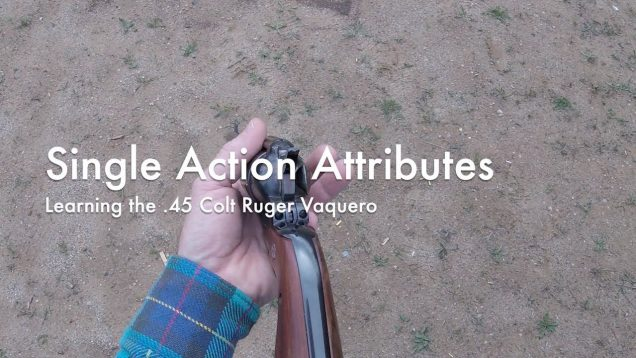WCChapin   Single Action Attributes – Learning the .45 Colt Ruger Vaquero