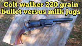 Part two 1847 Walker with 220 grain Lee bullet vs milk jug