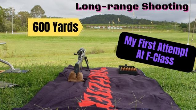First time shooting an F-Class competition – Long Range 600 Yards