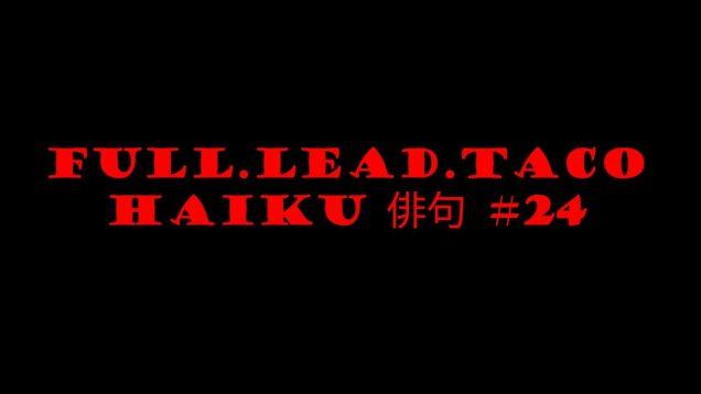 Full.Lead.Taco Haiku #24