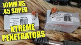 10MM VS .45 SUPER Underwood Xtreme Penetrators Review