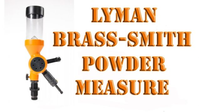 A Look at the Lyman Brass Smith powder measure – Detailed!  Pros and Cons.