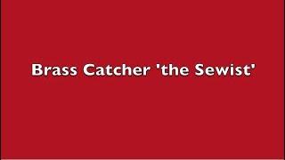 Brass Catcher 'the Sewist'