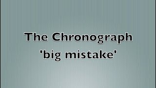 The Chronograph   'big mistake'