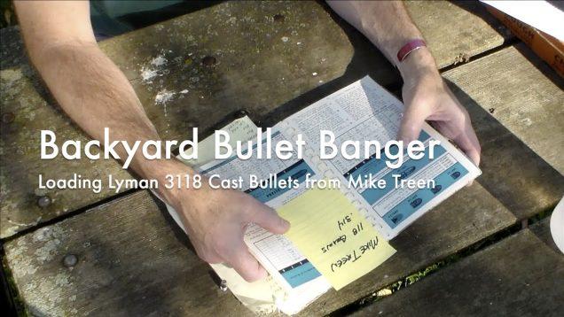 WCChapin | Backyard Bullet Banger – Loading Lyman 3118 Cast Bullets from Mike Treen