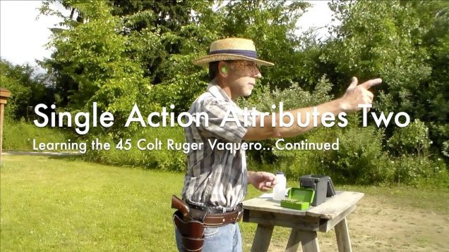 WCChapin | Single Action Attributes Two – Learning the 45 Colt Ruger Vaquero…Continued