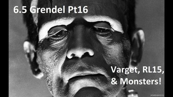 6.5 Grendel Pt16  – Varget, RL15, and Monsters