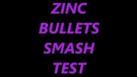 ZINC BULLETS SMASH TEST