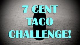7 Cent Taco Challenge 7k Sub Giveaway!  Woo Hoo!!!