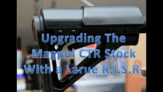 Upgrading the Magpul CTR (or MOE) Stock with a Larue RISR   in 4K