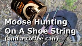 Moose Hunting On A Shoe String (and coffee can)