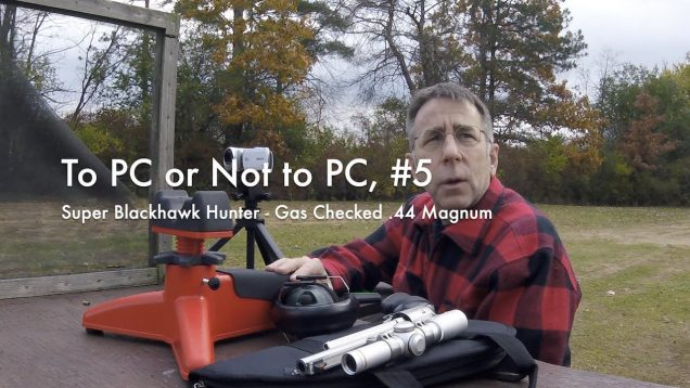 WCChapin | To PC or Not to PC, #5 – Super Blackhawk Hunter – Gas Checked .44 Magnum