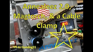 Annealeez, Mag Torch,  & a Cable Clamp – VR to Gundog55