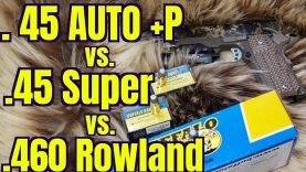 .45 AUTO +P vs. .45 SUPER vs. .460 ROWLAND 255gr HARDCAST CHRONOGRAPH