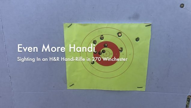 Even More Handi – Sighting in an H&R Handi Rifle in 270 Winchester