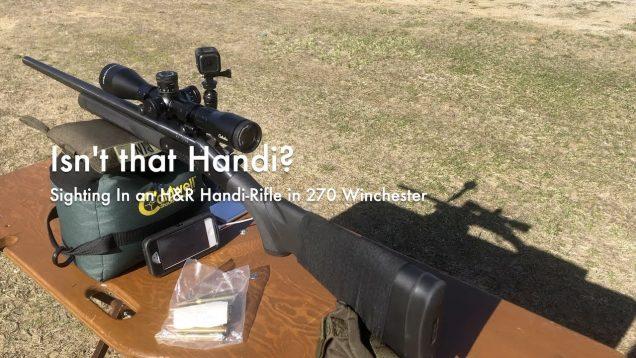 WCChapin   Isn't that Handi? – Sighting in an H&R Handi-Rifle in 270 Winchester