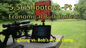5.56 55gr Bulk Bullet Shootout Pt2- The Good, the Bad, and the Ugly: Lightning vs Bob's w/AR Comp.