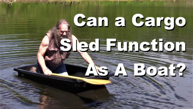 Can A Cargo Sled Function As A Boat? (or how to stress-out your wife)