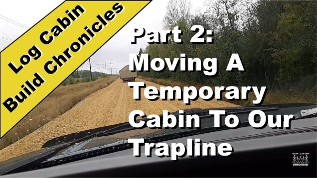Moving A Temporary Cabin To Our Trapline