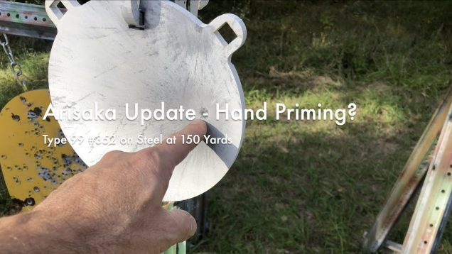 WCChapin | Arisaka Update – Hand Priming? | Type 99 #352 on Steel at 150 Yards
