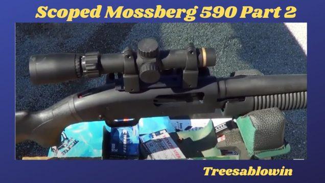Scoped Mossberg 590 Sightin Part 2 (we got it)